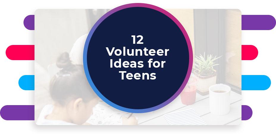 12 Volunteer Ideas for Teens