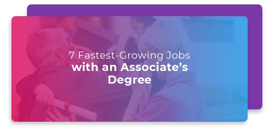7 Fastest-Growing Jobs with an Associate's Degree