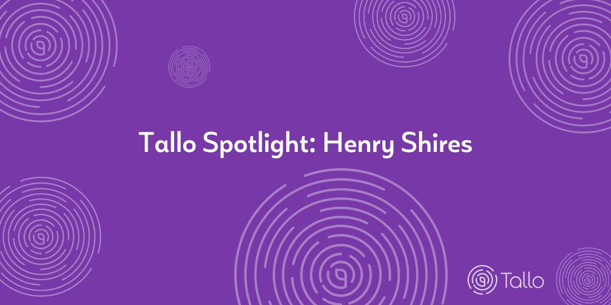 Tallo Spotlight: Henry Shires