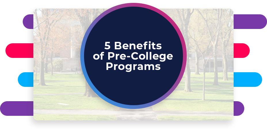 5 Benefits of Pre-College Programs