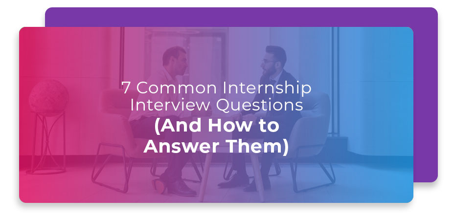 7 Common Internship Interview Questions