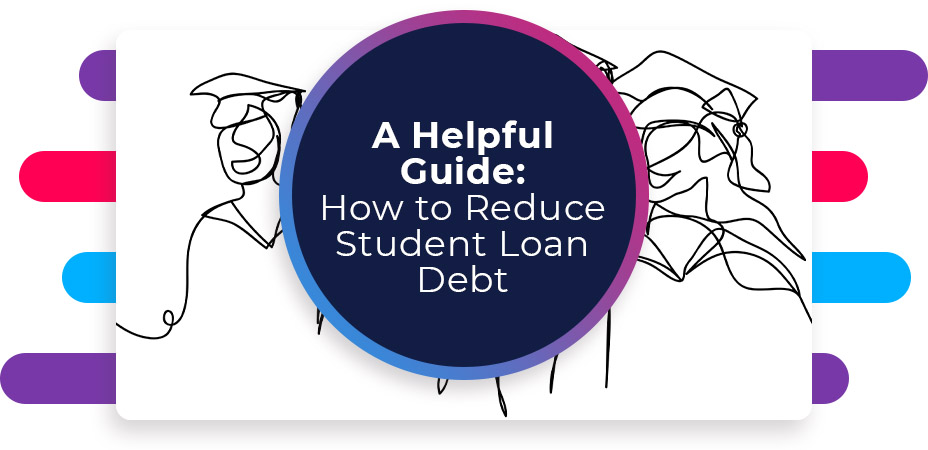 A Helpful Guide How to Reduce Student Loan Debt