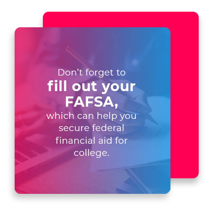 Don't forget to fill out your FAFSA