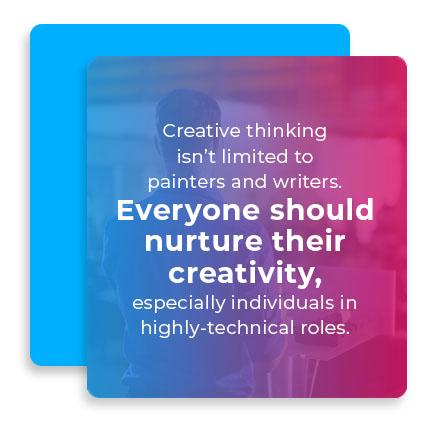 Everyone should nurture their creativity
