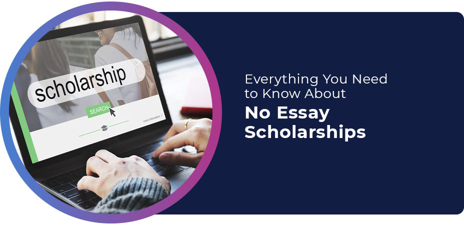 Everything You Need to Know About No Essay Scholarships