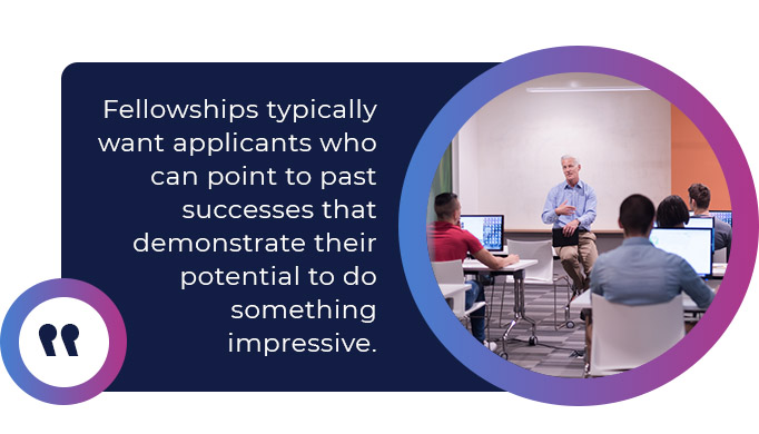 Fellowships typically want applicants who can point to past successes