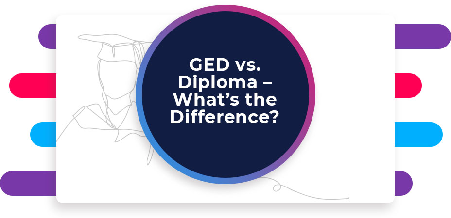 GED vs. Diploma – What's the Difference