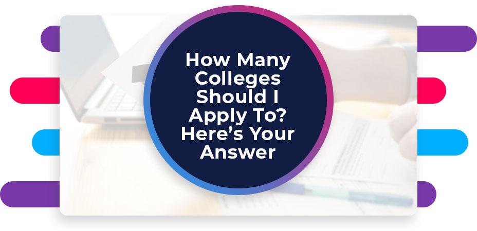 How Many Colleges Should I Apply To Here's Your Answer
