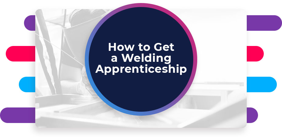 How to Get a Welding Apprenticeship