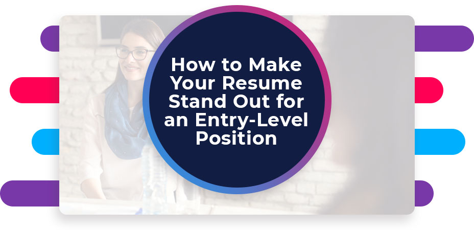 How to Make Your Resume Stand Out for an Entry-Level Position