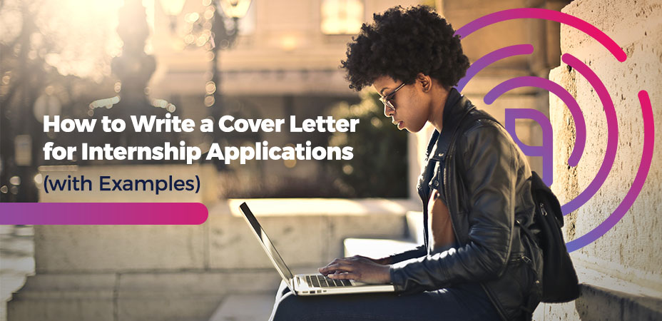 How to Write a Cover Letter for Internship Applications (with Examples)