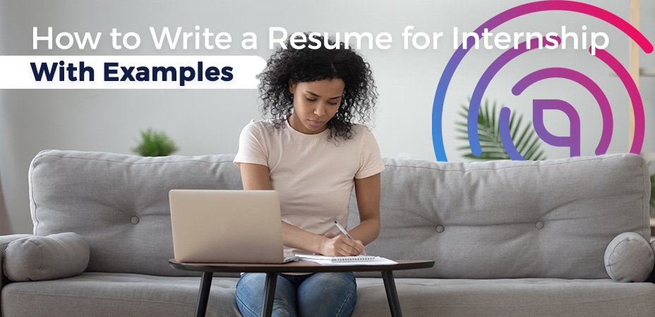 How to Write a Resume for Internship – With Examples