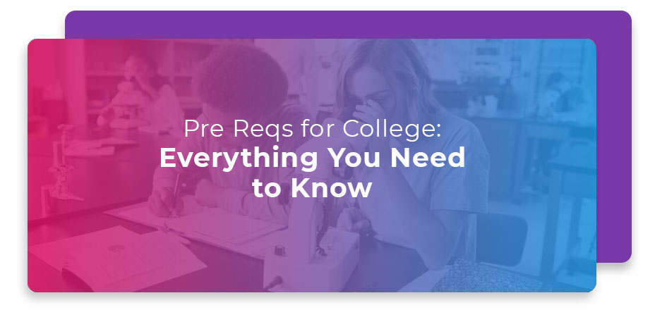 Pre Reqs for College Everything You Need to Know