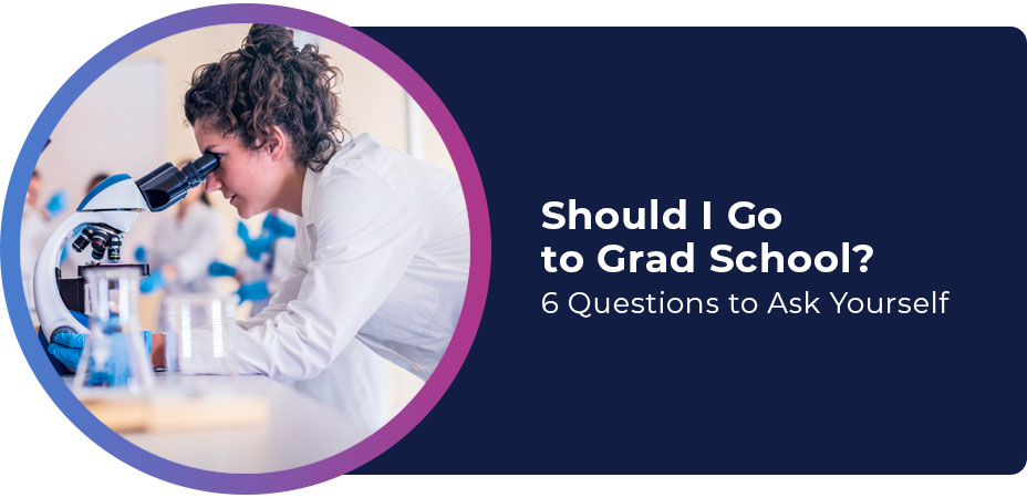 Should I Go to Grad School 6 Questions to Ask Yourself