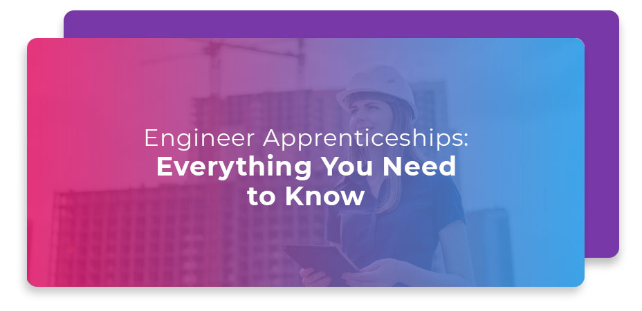 engineer apprenticeships everything you need to know