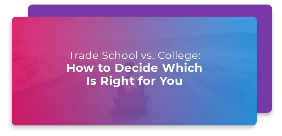 trade school vs college how to decide which is right