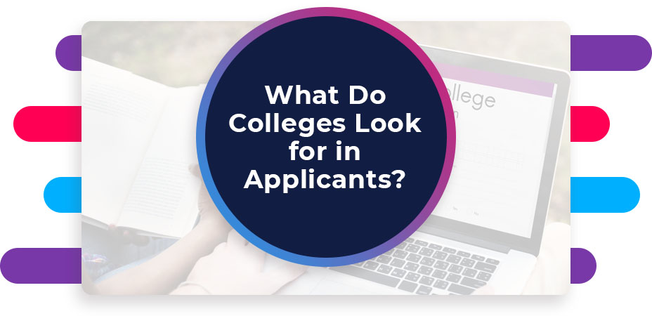 what do colleges look for applicants